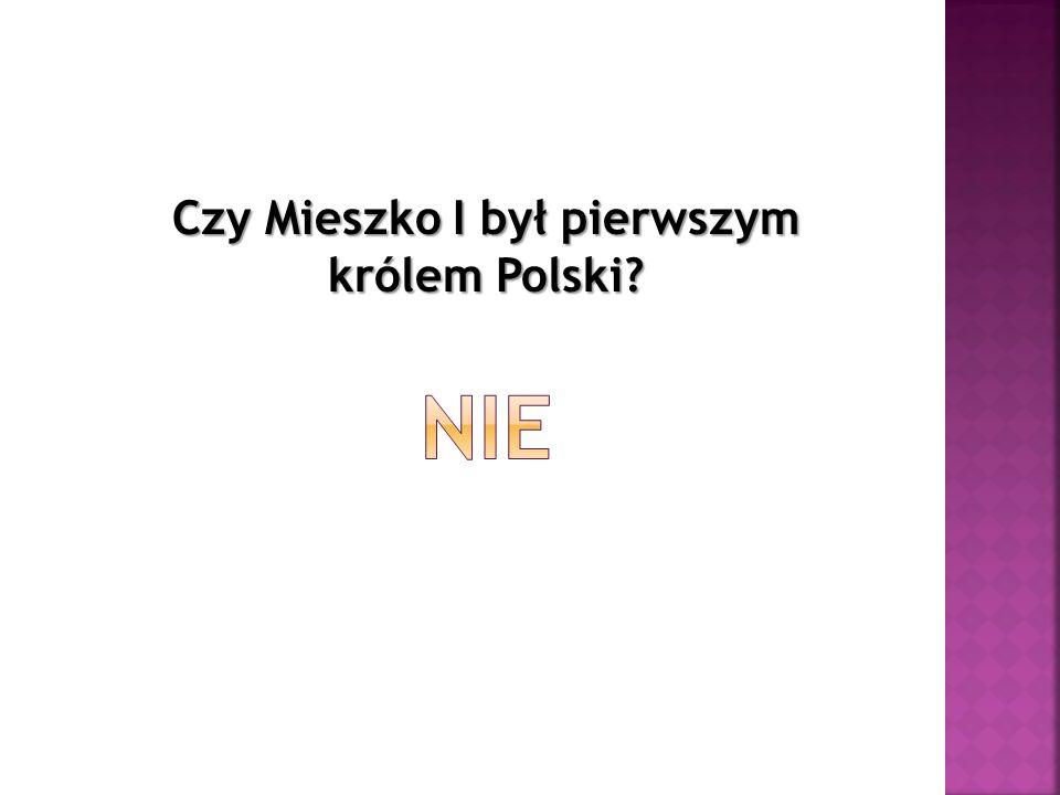 Czy Mieszko I był pierwszym królem Polski?