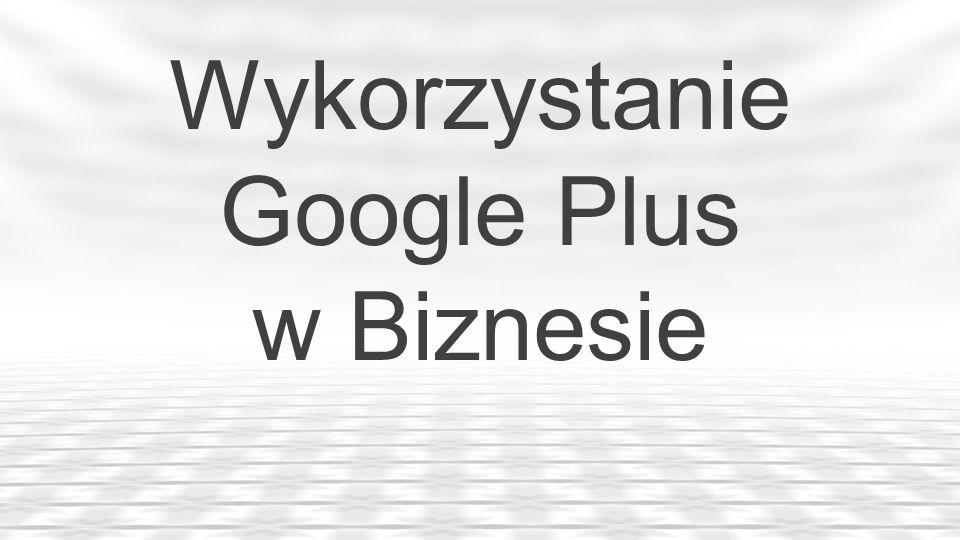 Wykorzystanie Google Plus w Biznesie