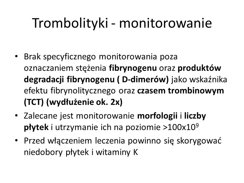 Trombolityki - monitorowanie Brak specyficznego monitorowania poza oznaczaniem stężenia fibrynogenu oraz produktów degradacji fibrynogenu ( D-dimerów)