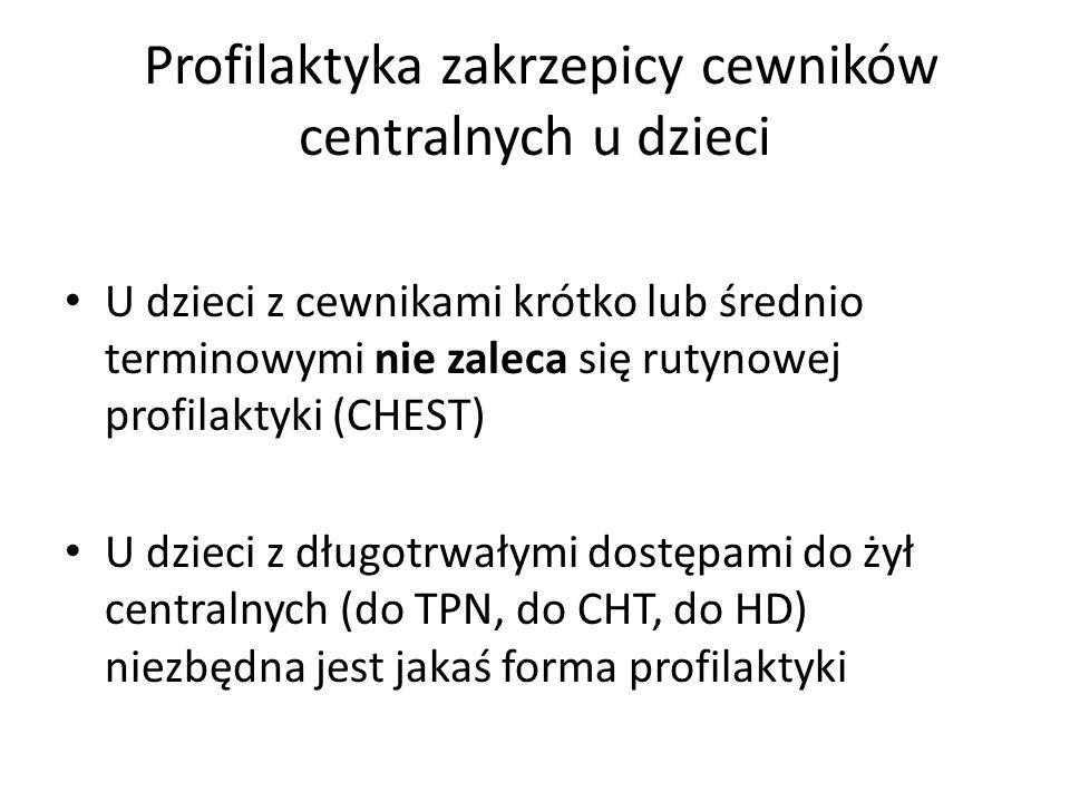 Profilaktyka zakrzepicy cewników centralnych u dzieci U dzieci z cewnikami krótko lub średnio terminowymi nie zaleca się rutynowej profilaktyki (CHEST