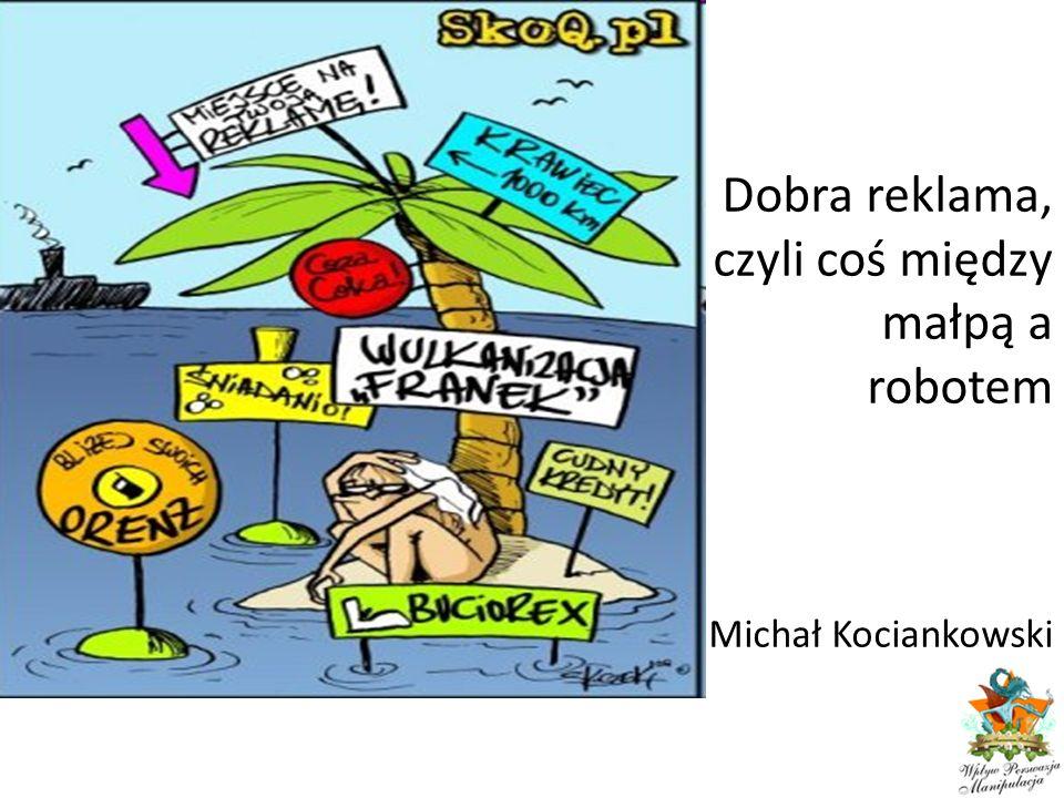 Dobra reklama, czyli coś między małpą a robotem Michał Kociankowski