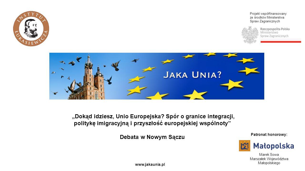 Projekt współfinansowany ze środków Ministerstwa Spraw Zagranicznych www.jakaunia.pl Dokąd idziesz, Unio Europejska.