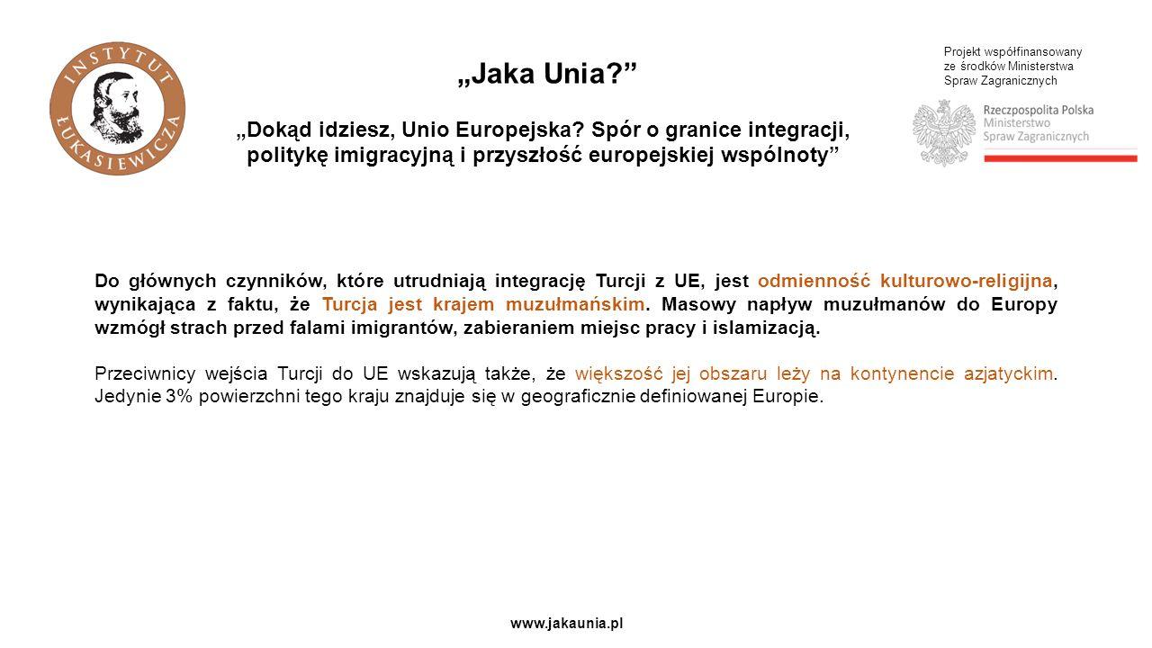 Projekt współfinansowany ze środków Ministerstwa Spraw Zagranicznych www.jakaunia.pl Do głównych czynników, które utrudniają integrację Turcji z UE, jest odmienność kulturowo-religijna, wynikająca z faktu, że Turcja jest krajem muzułmańskim.