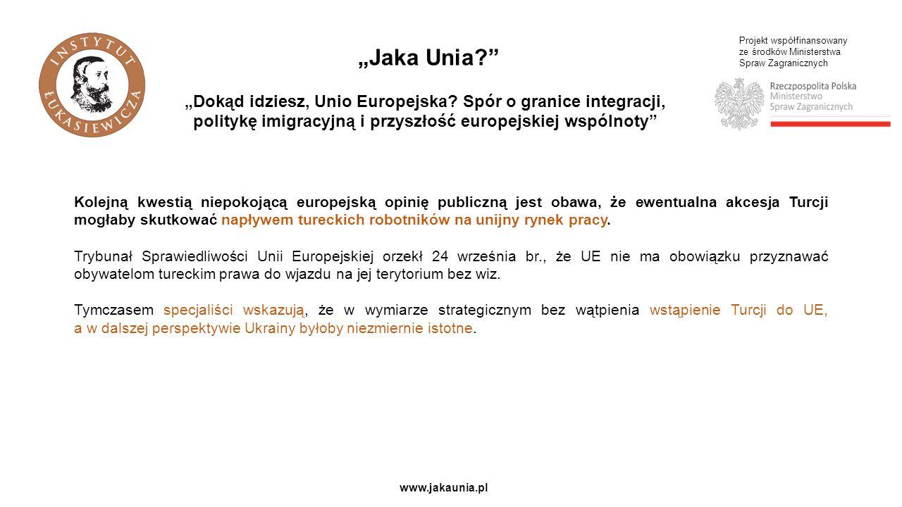 Projekt współfinansowany ze środków Ministerstwa Spraw Zagranicznych www.jakaunia.pl Kolejną kwestią niepokojącą europejską opinię publiczną jest obawa, że ewentualna akcesja Turcji mogłaby skutkować napływem tureckich robotników na unijny rynek pracy.