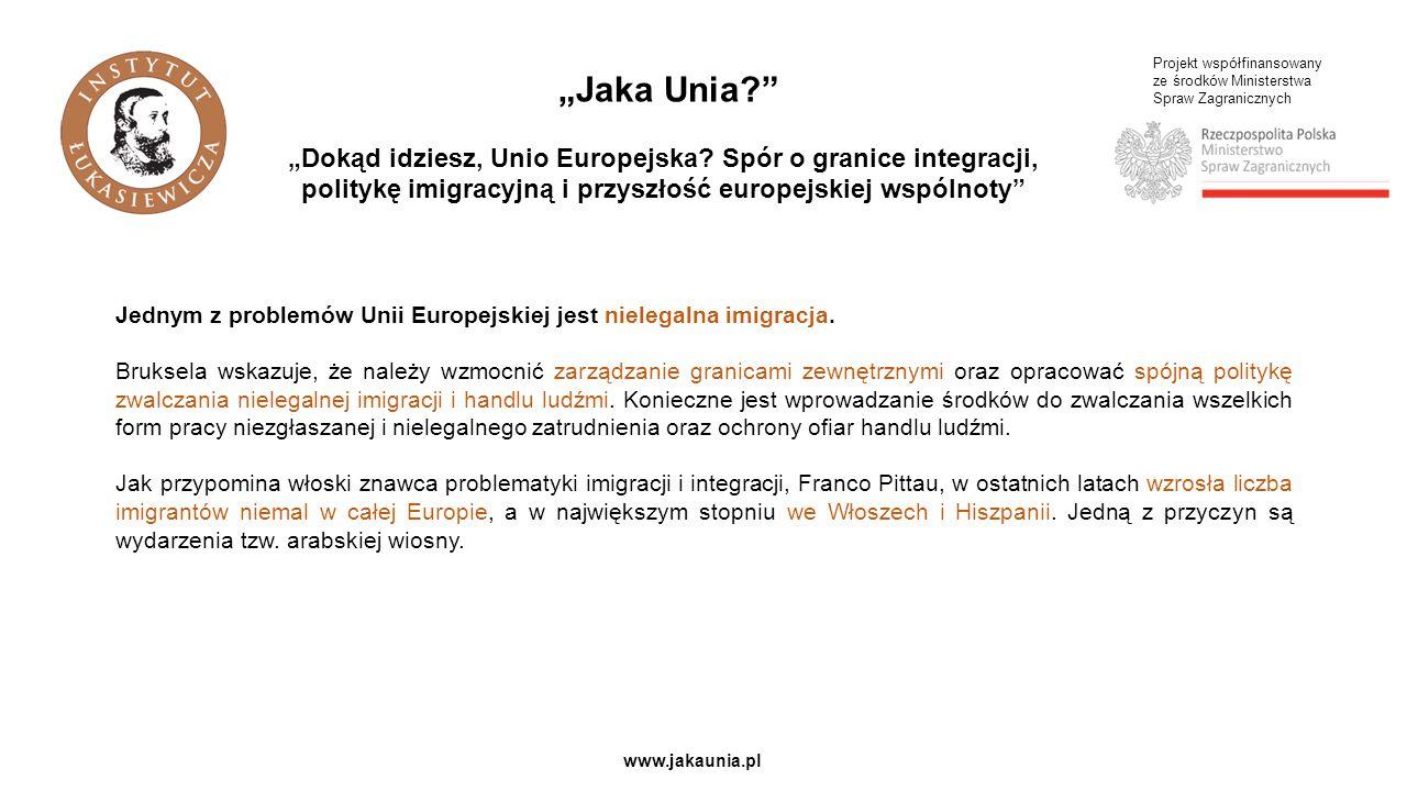 Projekt współfinansowany ze środków Ministerstwa Spraw Zagranicznych www.jakaunia.pl Jednym z problemów Unii Europejskiej jest nielegalna imigracja.