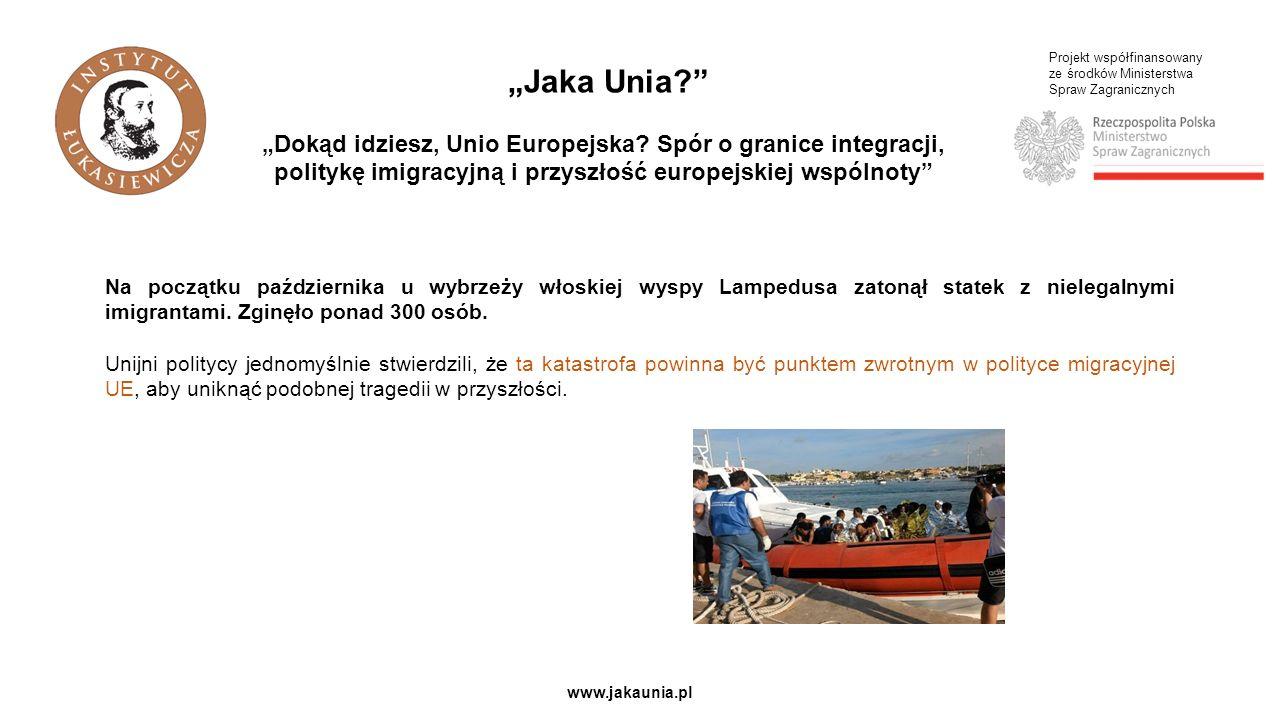 Projekt współfinansowany ze środków Ministerstwa Spraw Zagranicznych www.jakaunia.pl Na początku października u wybrzeży włoskiej wyspy Lampedusa zatonął statek z nielegalnymi imigrantami.
