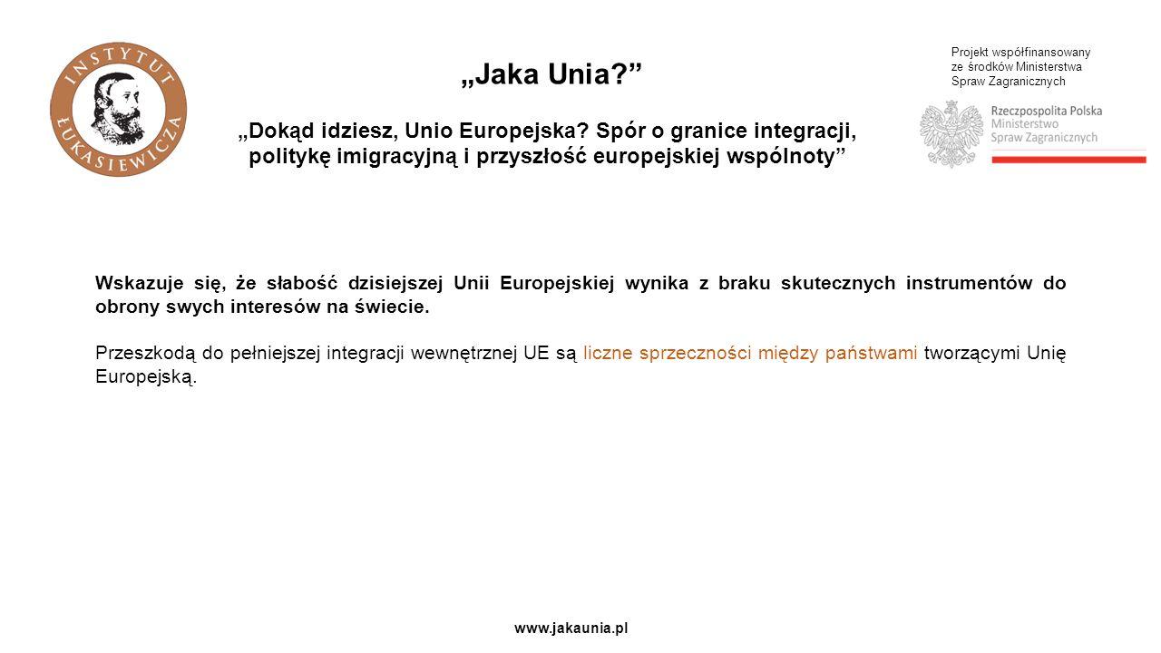Projekt współfinansowany ze środków Ministerstwa Spraw Zagranicznych www.jakaunia.pl Wskazuje się, że słabość dzisiejszej Unii Europejskiej wynika z braku skutecznych instrumentów do obrony swych interesów na świecie.
