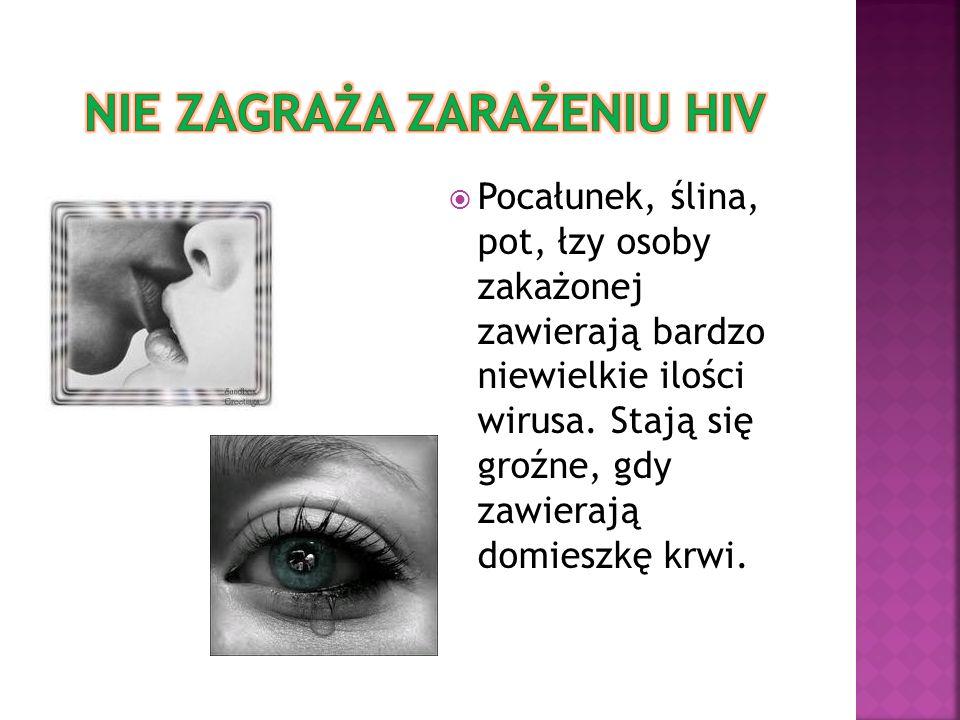 Pocałunek, ślina, pot, łzy osoby zakażonej zawierają bardzo niewielkie ilości wirusa. Stają się groźne, gdy zawierają domieszkę krwi.