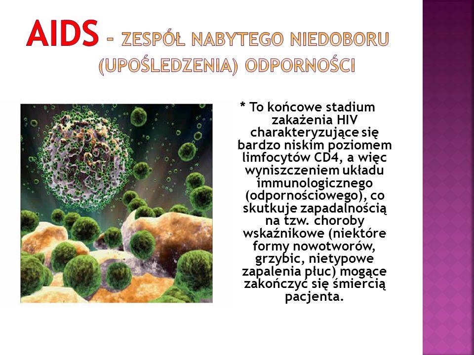 * To końcowe stadium zakażenia HIV charakteryzujące się bardzo niskim poziomem limfocytów CD4, a więc wyniszczeniem układu immunologicznego (odpornośc