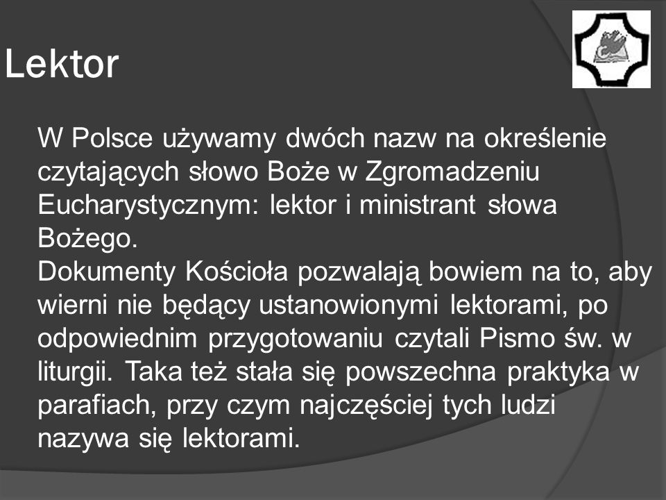 Lektor W Polsce używamy dwóch nazw na określenie czytających słowo Boże w Zgromadzeniu Eucharystycznym: lektor i ministrant słowa Bożego. Dokumenty Ko