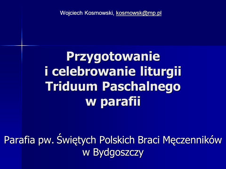 Przygotowanie i celebrowanie liturgii Triduum Paschalnego w parafii Parafia pw.