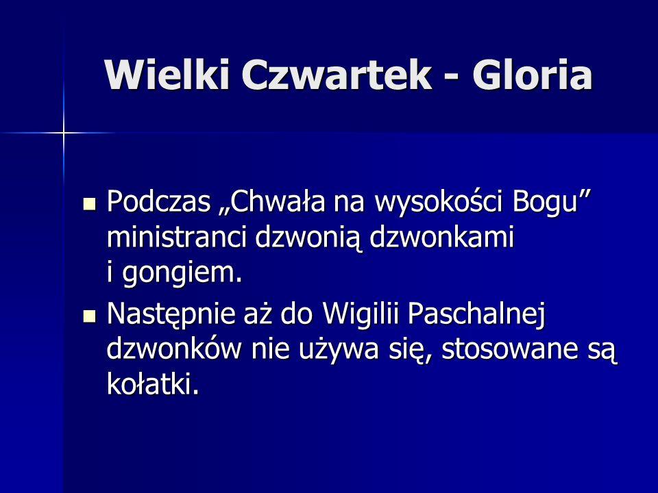 Wielki Czwartek - Gloria Podczas Chwała na wysokości Bogu ministranci dzwonią dzwonkami i gongiem. Podczas Chwała na wysokości Bogu ministranci dzwoni