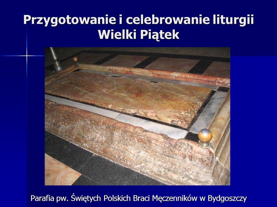 Przygotowanie i celebrowanie liturgii Wielki Piątek Parafia pw. Świętych Polskich Braci Męczenników w Bydgoszczy