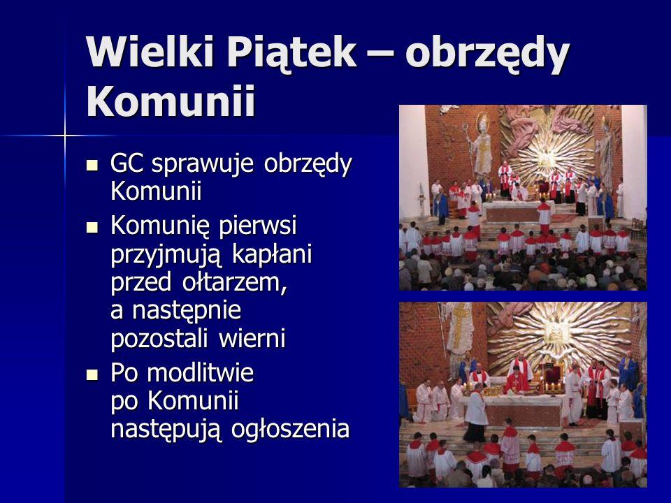 Wielki Piątek – obrzędy Komunii GC sprawuje obrzędy Komunii GC sprawuje obrzędy Komunii Komunię pierwsi przyjmują kapłani przed ołtarzem, a następnie