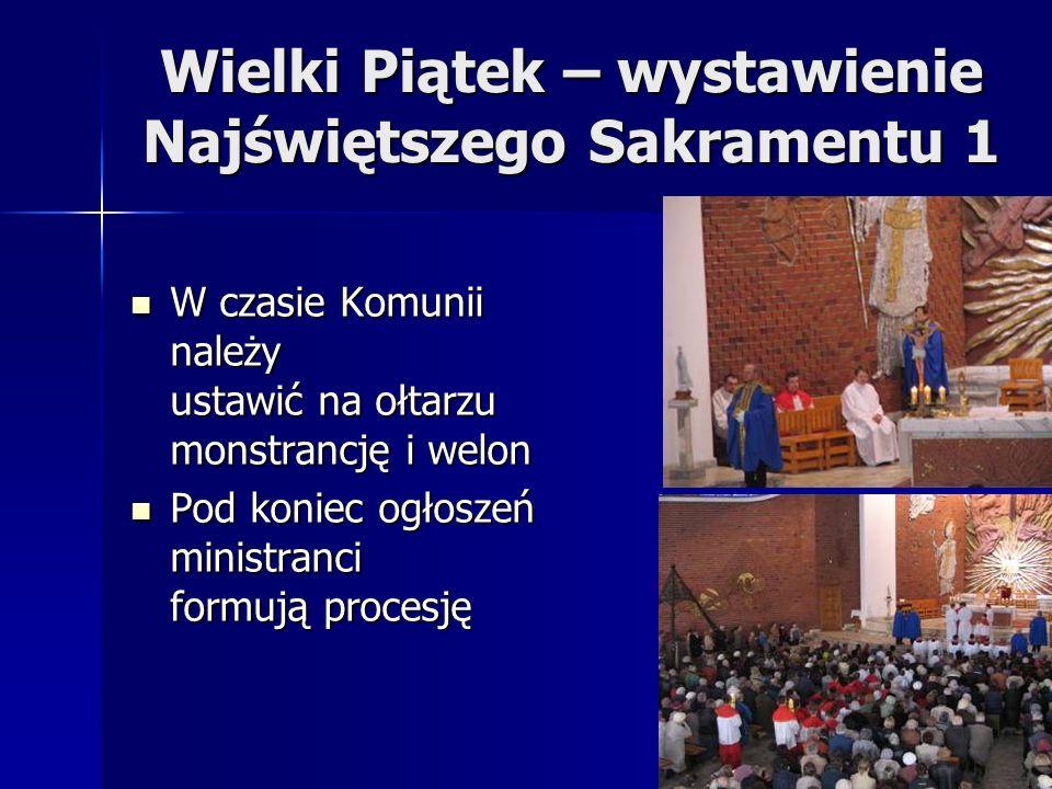 Wielki Piątek – wystawienie Najświętszego Sakramentu 1 W czasie Komunii należy ustawić na ołtarzu monstrancję i welon W czasie Komunii należy ustawić