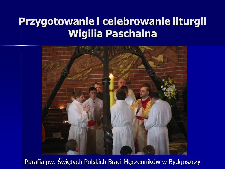 Przygotowanie i celebrowanie liturgii Wigilia Paschalna Parafia pw. Świętych Polskich Braci Męczenników w Bydgoszczy