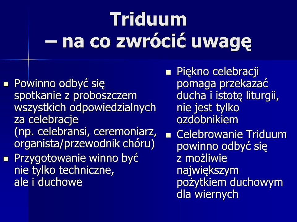 Triduum – na co zwrócić uwagę Powinno odbyć się spotkanie z proboszczem wszystkich odpowiedzialnych za celebracje (np. celebransi, ceremoniarz, organi
