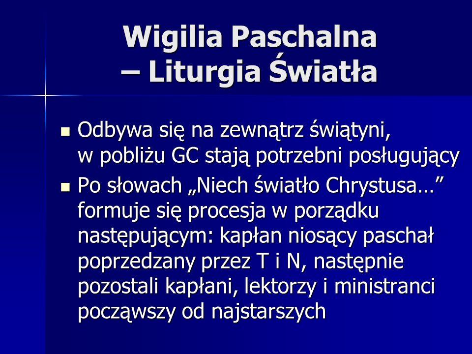 Wigilia Paschalna – Liturgia Światła Odbywa się na zewnątrz świątyni, w pobliżu GC stają potrzebni posługujący Odbywa się na zewnątrz świątyni, w pobl