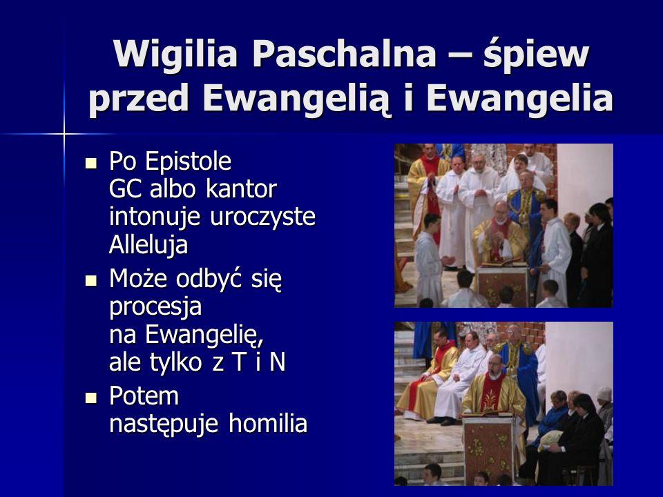Wigilia Paschalna – śpiew przed Ewangelią i Ewangelia Po Epistole GC albo kantor intonuje uroczyste Alleluja Po Epistole GC albo kantor intonuje urocz