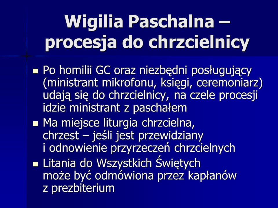 Wigilia Paschalna – procesja do chrzcielnicy Po homilii GC oraz niezbędni posługujący (ministrant mikrofonu, księgi, ceremoniarz) udają się do chrzcie