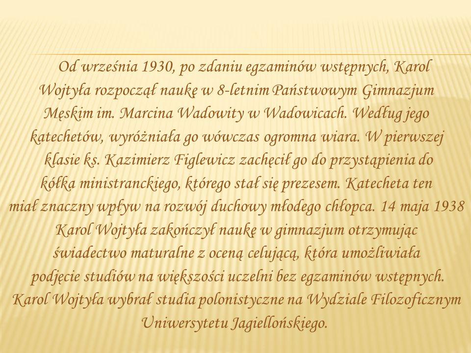 Od września 1930, po zdaniu egzaminów wstępnych, Karol Wojtyła rozpoczął naukę w 8-letnim Państwowym Gimnazjum Męskim im.
