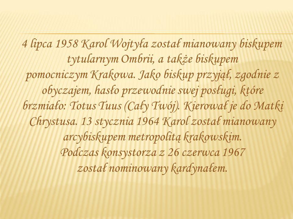 4 lipca 1958 Karol Wojtyła został mianowany biskupem tytularnym Ombrii, a także biskupem pomocniczym Krakowa.