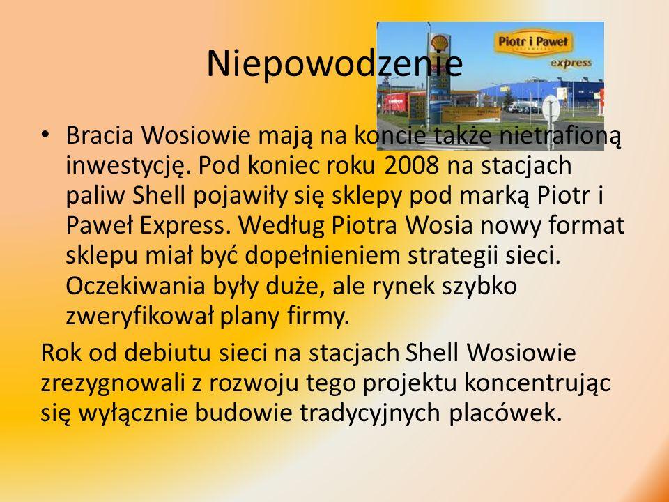 Niepowodzenie Bracia Wosiowie mają na koncie także nietrafioną inwestycję. Pod koniec roku 2008 na stacjach paliw Shell pojawiły się sklepy pod marką