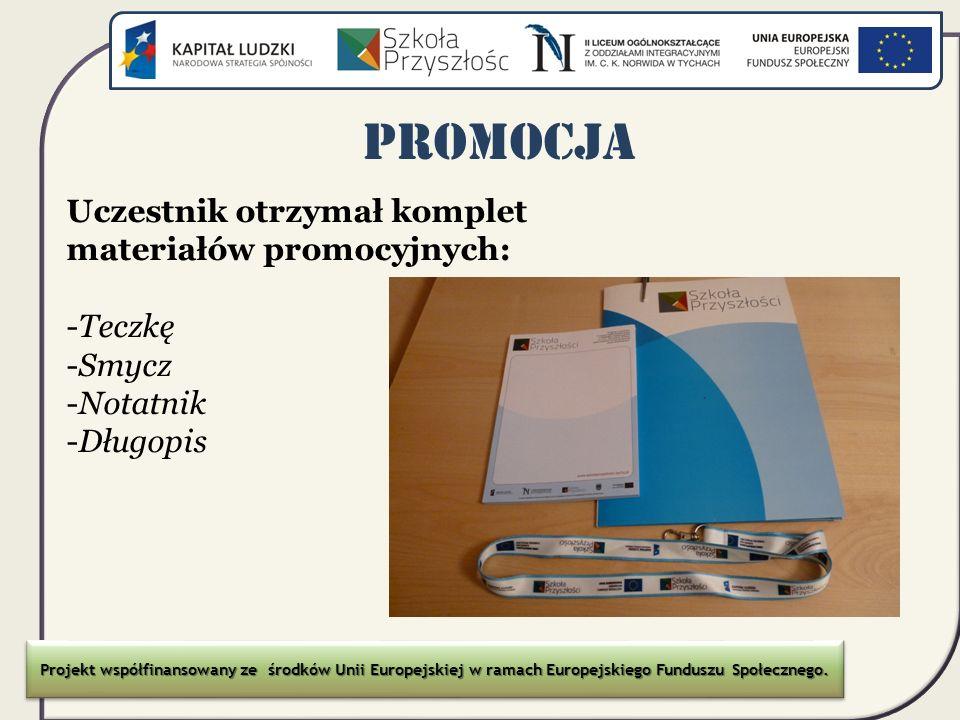 Promocja Uczestnik otrzymał komplet materiałów promocyjnych: -Teczkę -Smycz -Notatnik -Długopis Projekt współfinansowany ze środków Unii Europejskiej