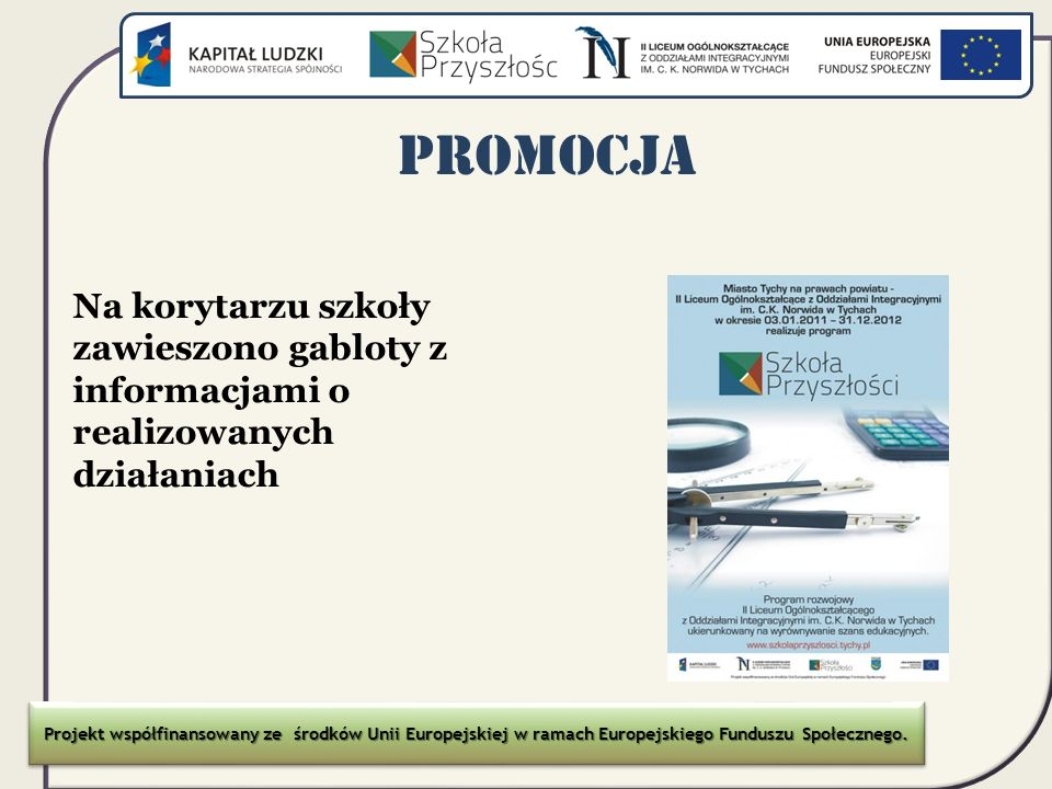 Promocja Na korytarzu szkoły zawieszono gabloty z informacjami o realizowanych działaniach Projekt współfinansowany ze środków Unii Europejskiej w ram