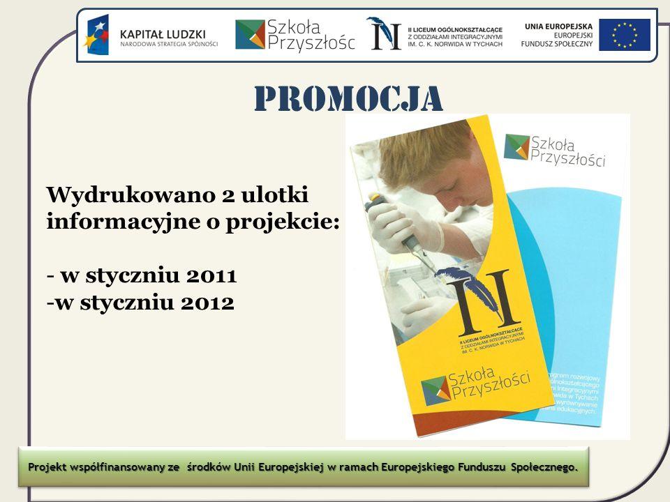 Promocja Wydrukowano 2 ulotki informacyjne o projekcie: - w styczniu 2011 -w styczniu 2012 Projekt współfinansowany ze środków Unii Europejskiej w ram