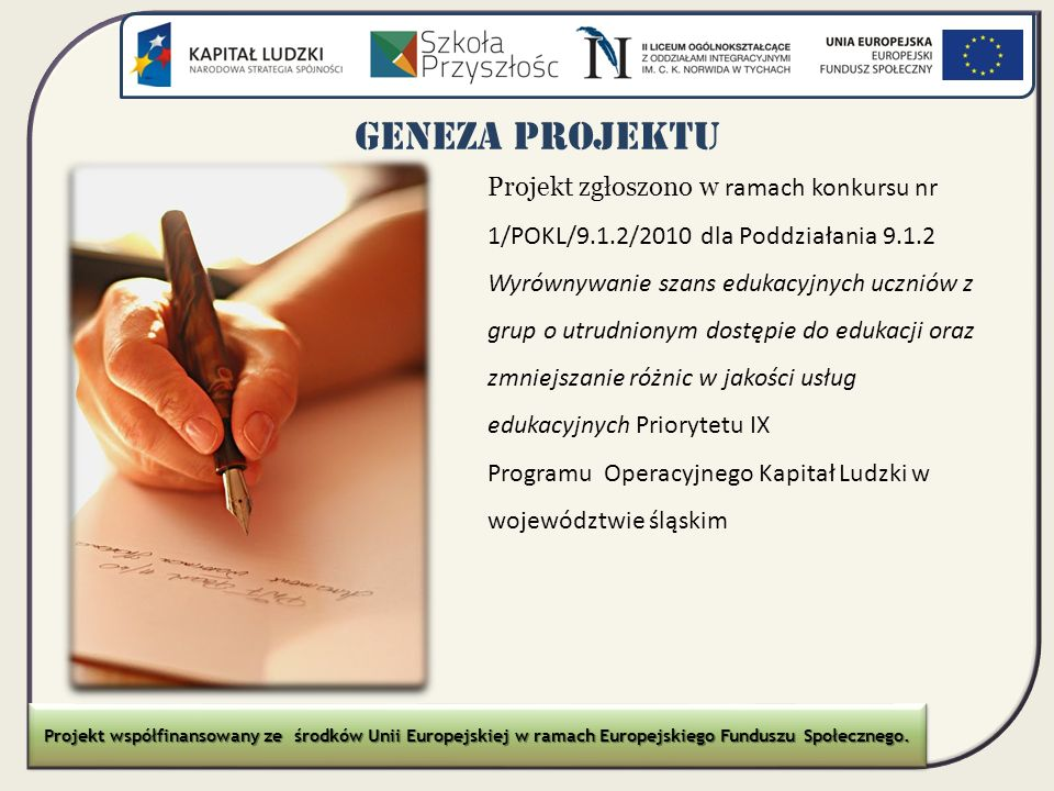 GENEZA PROJEKTU Projekt zgłoszono w ramach konkursu nr 1/POKL/9.1.2/2010 dla Poddziałania 9.1.2 Wyrównywanie szans edukacyjnych uczniów z grup o utrud