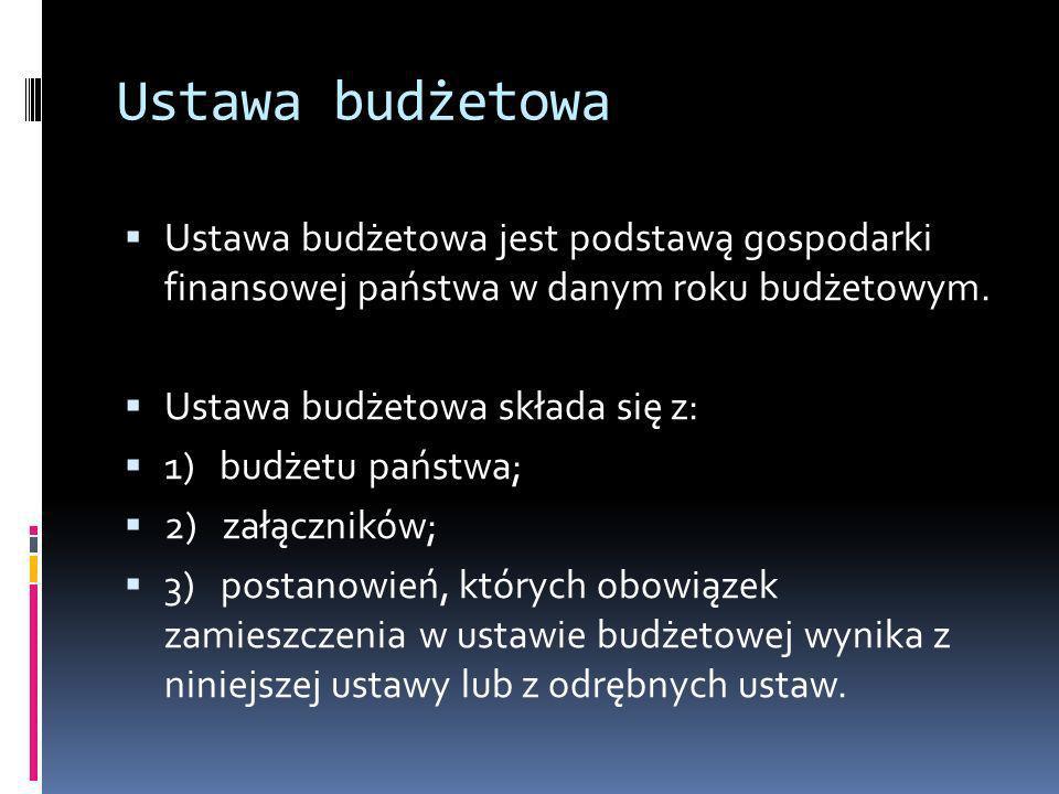 Ustawa budżetowa Ustawa budżetowa jest podstawą gospodarki finansowej państwa w danym roku budżetowym. Ustawa budżetowa składa się z: 1) budżetu państ