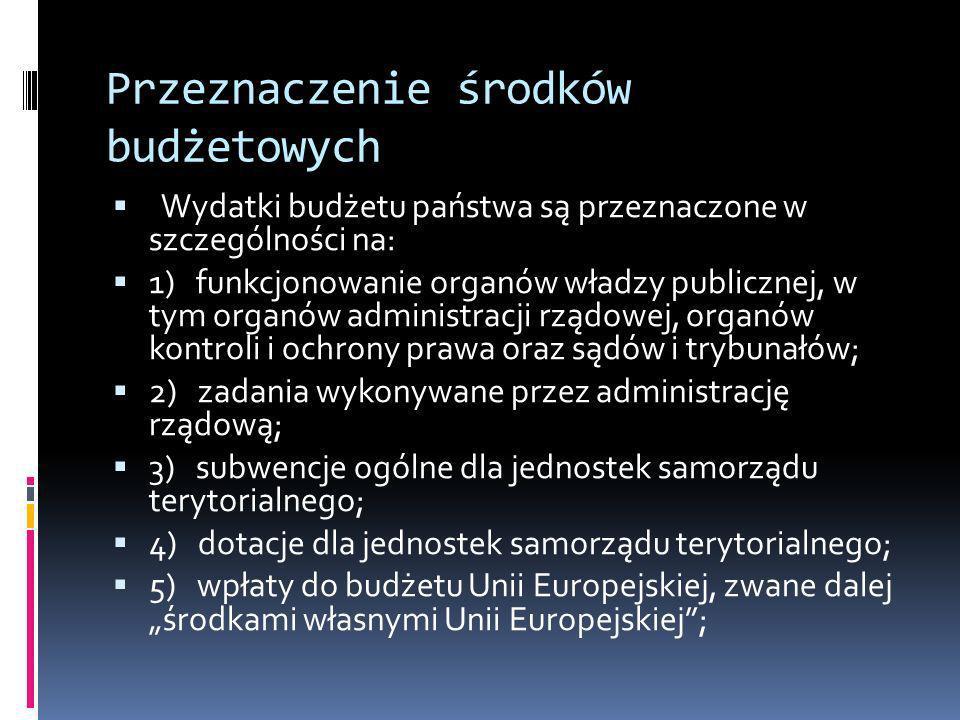 Przeznaczenie środków budżetowych Wydatki budżetu państwa są przeznaczone w szczególności na: 1) funkcjonowanie organów władzy publicznej, w tym organ