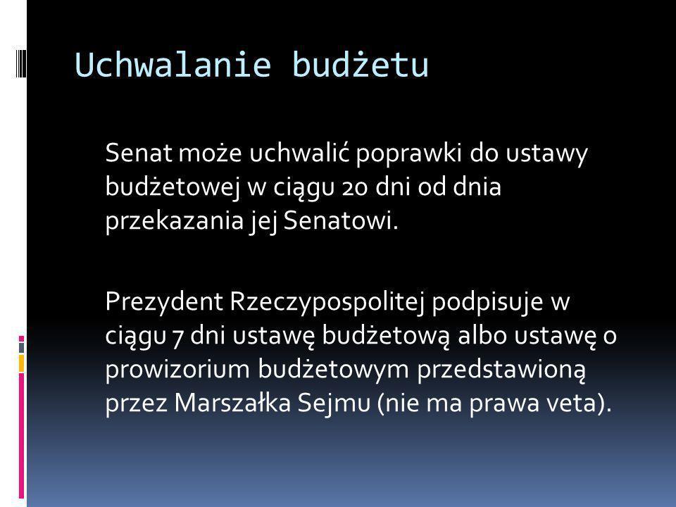 Uchwalanie budżetu Senat może uchwalić poprawki do ustawy budżetowej w ciągu 20 dni od dnia przekazania jej Senatowi. Prezydent Rzeczypospolitej podpi