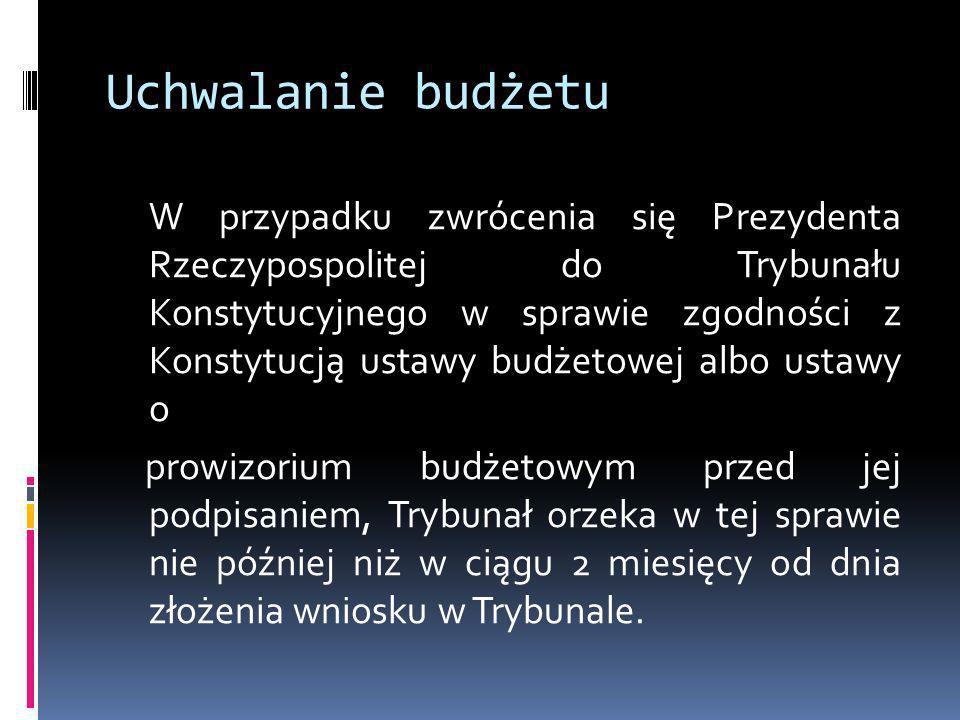 Uchwalanie budżetu W przypadku zwrócenia się Prezydenta Rzeczypospolitej do Trybunału Konstytucyjnego w sprawie zgodności z Konstytucją ustawy budżeto