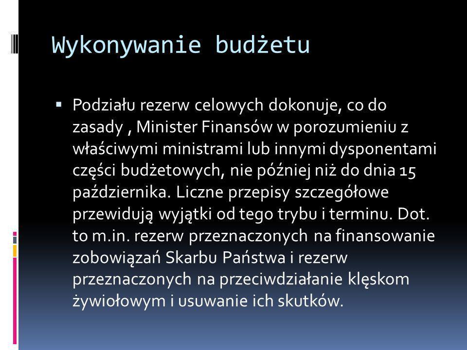 Wykonywanie budżetu Podziału rezerw celowych dokonuje, co do zasady, Minister Finansów w porozumieniu z właściwymi ministrami lub innymi dysponentami