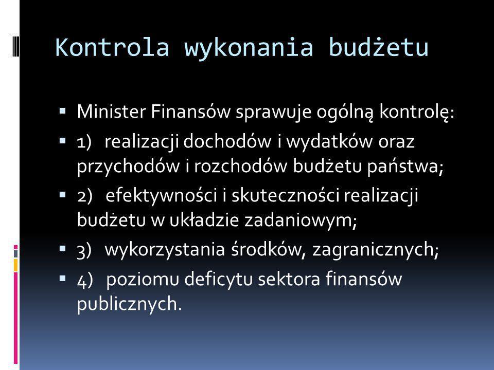 Kontrola wykonania budżetu Minister Finansów sprawuje ogólną kontrolę: 1) realizacji dochodów i wydatków oraz przychodów i rozchodów budżetu państwa;