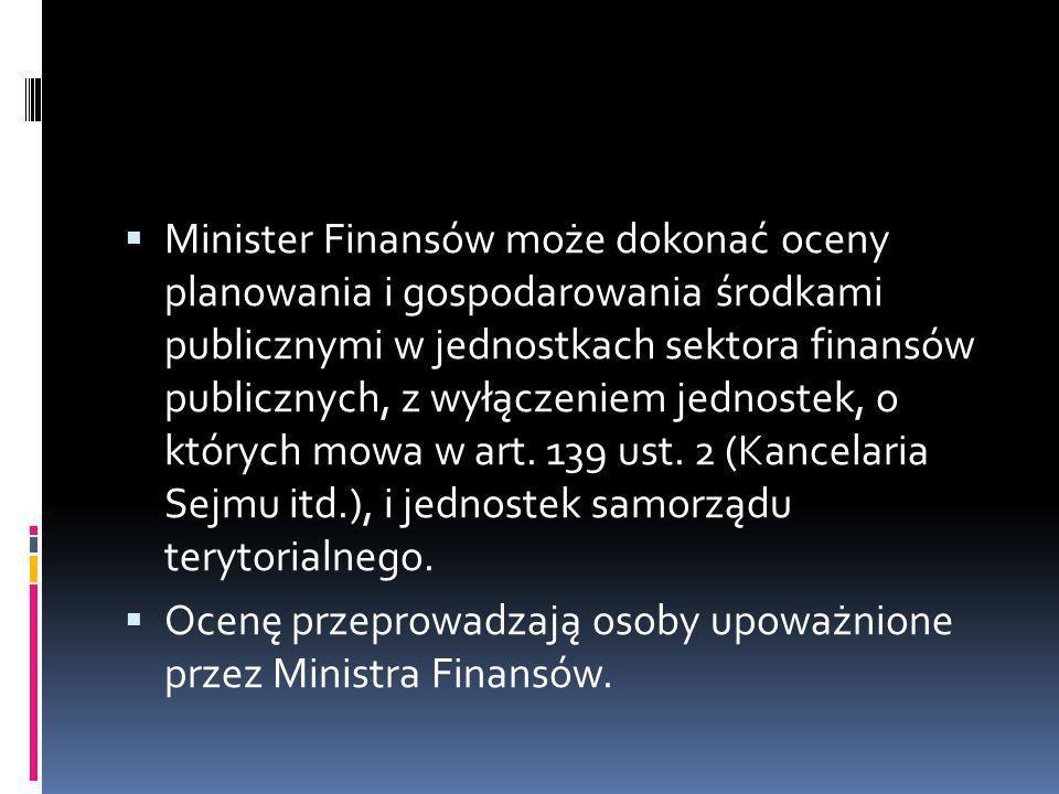 Minister Finansów może dokonać oceny planowania i gospodarowania środkami publicznymi w jednostkach sektora finansów publicznych, z wyłączeniem jednos