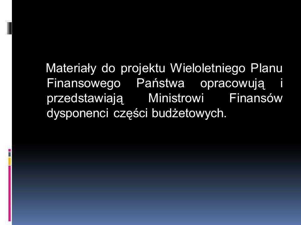 Materiały do projektu Wieloletniego Planu Finansowego Państwa opracowują i przedstawiają Ministrowi Finansów dysponenci części budżetowych.