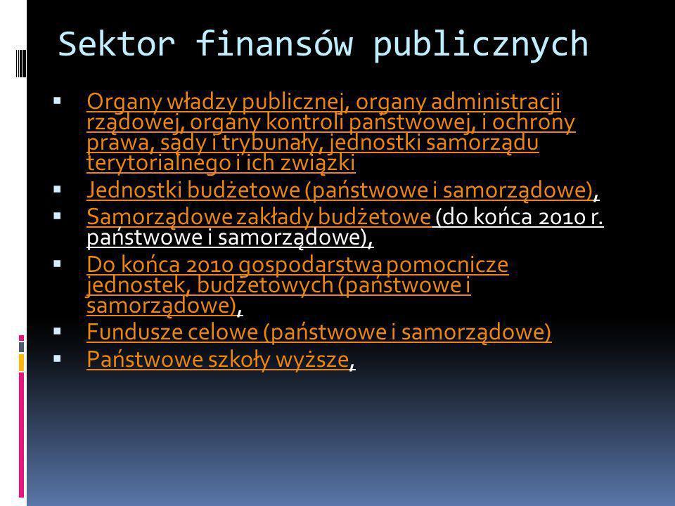 Sektor finansów publicznych Organy władzy publicznej, organy administracji rządowej, organy kontroli państwowej, i ochrony prawa, sądy i trybunały, je