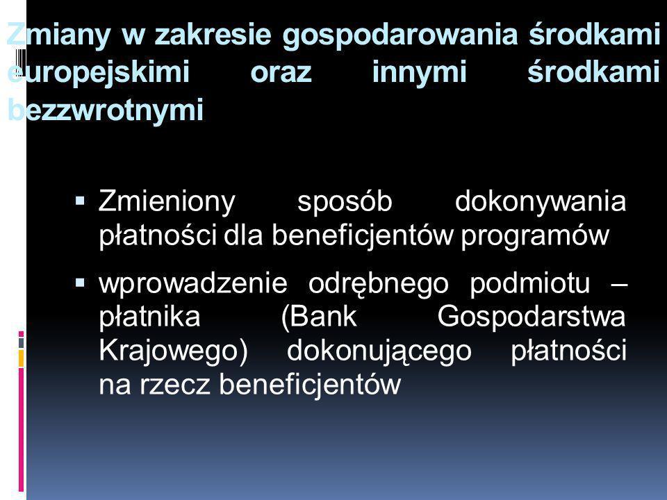 Zmiany w zakresie gospodarowania środkami europejskimi oraz innymi środkami bezzwrotnymi Zmieniony sposób dokonywania płatności dla beneficjentów prog