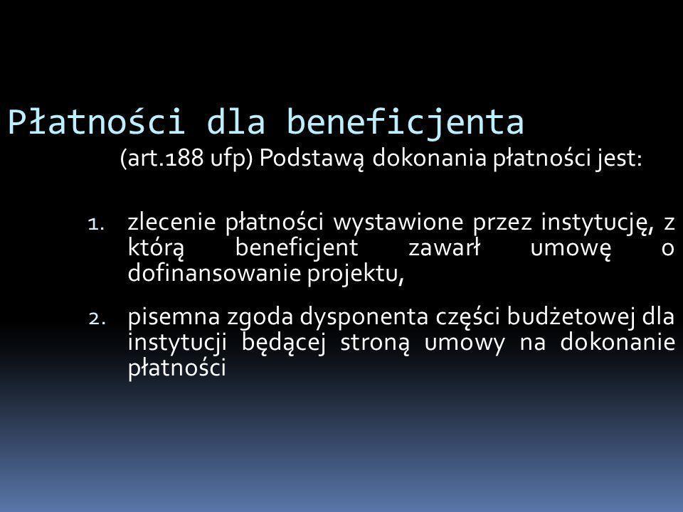 Płatności dla beneficjenta (art.188 ufp) Podstawą dokonania płatności jest: 1. zlecenie płatności wystawione przez instytucję, z którą beneficjent zaw