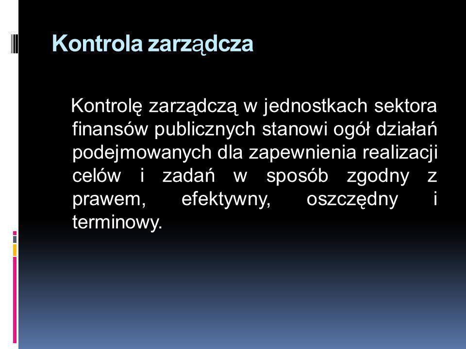 Kontrola zarządcza Kontrolę zarządczą w jednostkach sektora finansów publicznych stanowi ogół działań podejmowanych dla zapewnienia realizacji celów i