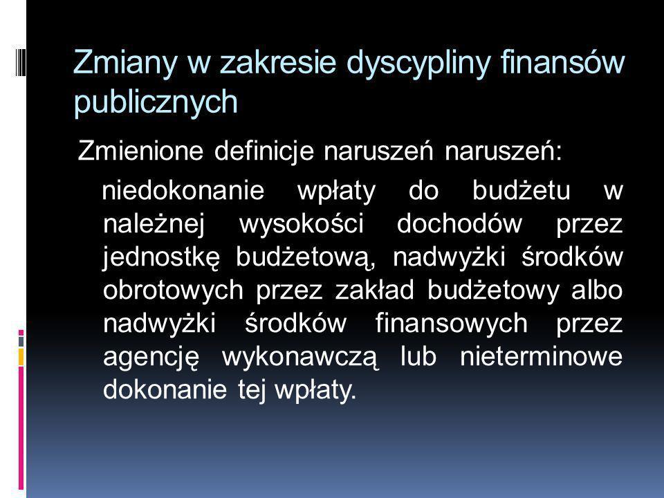 Zmiany w zakresie dyscypliny finansów publicznych Zmienione definicje naruszeń naruszeń: niedokonanie wpłaty do budżetu w należnej wysokości dochodów