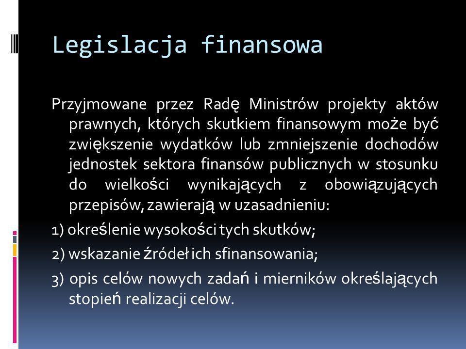 Legislacja finansowa Przyjmowane przez Rad ę Ministrów projekty aktów prawnych, których skutkiem finansowym mo ż e by ć zwi ę kszenie wydatków lub zmn