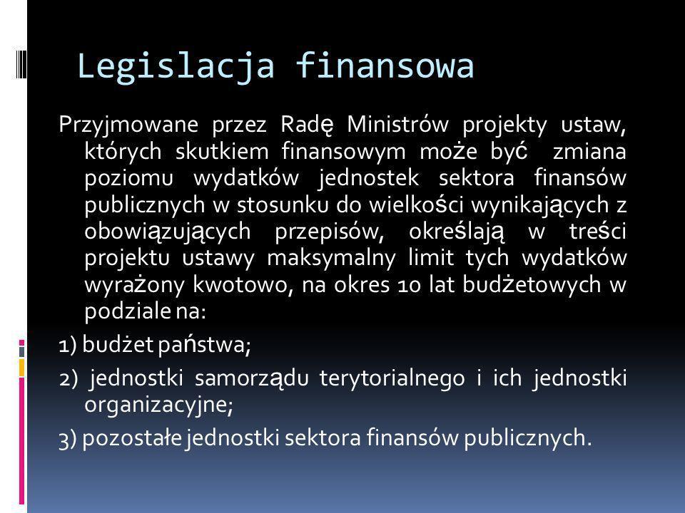 Legislacja finansowa Przyjmowane przez Rad ę Ministrów projekty ustaw, których skutkiem finansowym mo ż e by ć zmiana poziomu wydatków jednostek sekto