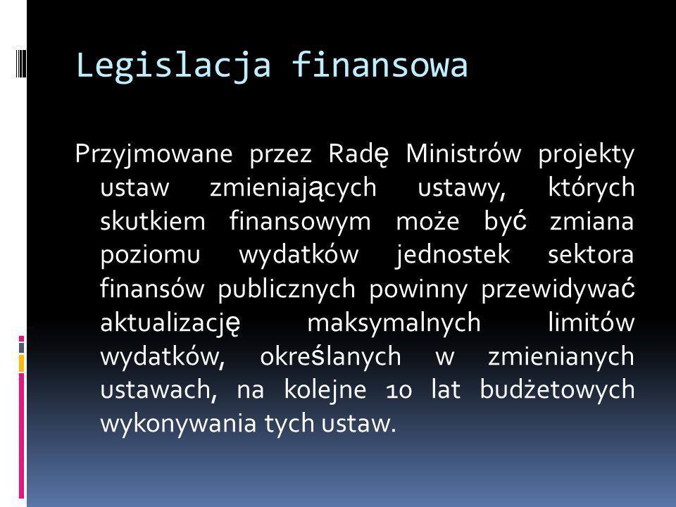 Legislacja finansowa Przyjmowane przez Rad ę Ministrów projekty ustaw zmieniaj ą cych ustawy, których skutkiem finansowym może by ć zmiana poziomu wyd