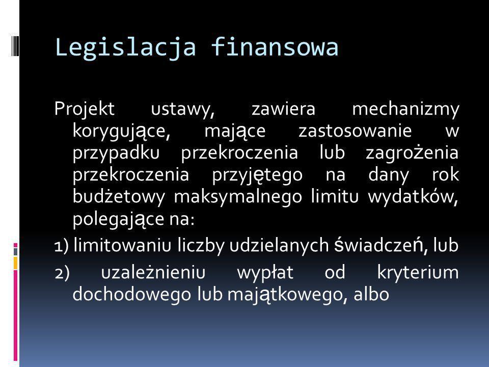 Legislacja finansowa Projekt ustawy, zawiera mechanizmy koryguj ą ce, maj ą ce zastosowanie w przypadku przekroczenia lub zagro ż enia przekroczenia p