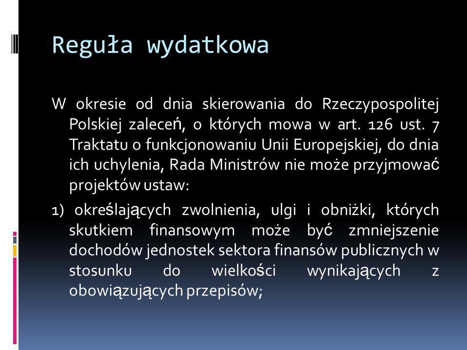 Reguła wydatkowa W okresie od dnia skierowania do Rzeczypospolitej Polskiej zalece ń, o których mowa w art. 126 ust. 7 Traktatu o funkcjonowaniu Unii