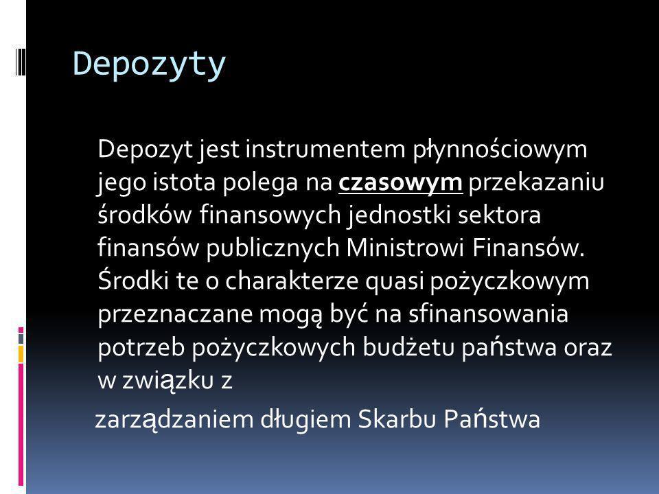 Depozyty Depozyt jest instrumentem płynnościowym jego istota polega na czasowym przekazaniu środków finansowych jednostki sektora finansów publicznych